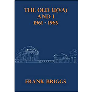 THE OLD U(VA) AND I 1961-1965 by FRANK BRIGGS