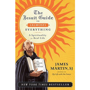 MARTIN, JAMES JESUIT GUIDE TO (ALMOST) EVERYTHING: A SPIRITUALITY FOR REAL LIFE by JAMES MARTIN