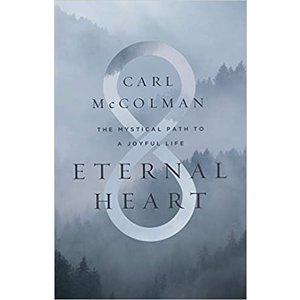 Eternal Heart: The Mystical Path to a Joyful Life by CARL MCCOLMAN