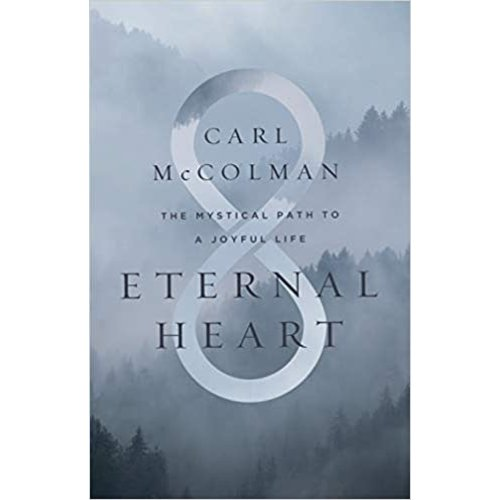 MCCOLMAN, CARL Eternal Heart: The Mystical Path to a Joyful Life by CARL MCCOLMAN