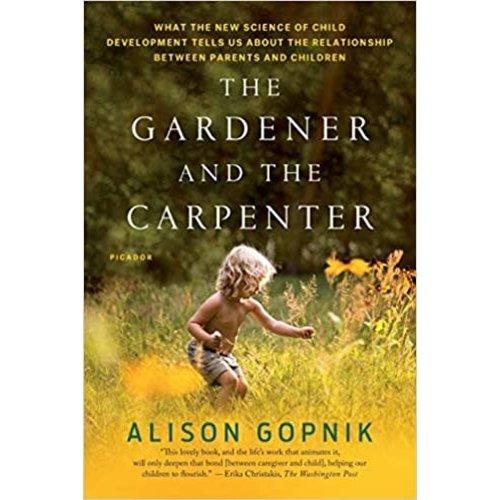 GOPNIK, ALISON THE GARDENER AND THE CARPENTER by ALLISON GOPNIK