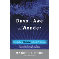 DAYS OF AWE & WONDER: HOW TO BE A CHRISTIAN IN THE 21ST CENTURY by MARCUS BORG
