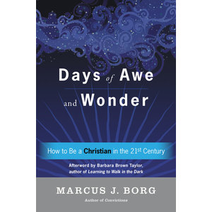BORG, MARCUS DAYS OF AWE & WONDER: HOW TO BE A CHRISTIAN IN THE 21ST CENTURY by MARCUS BORG