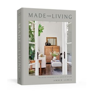 Made for Living: Collected Interiors for All Sorts of Styles by LEWIS AND CHEN