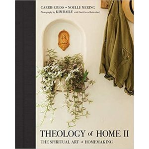 Theology of Home II: The Spiritual Art of Homemaking by CARRIE GRESS and NOELLE MERING