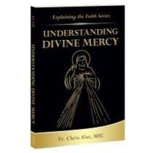 UNDERSTANDING DIVINE MERCY by Fr. CHRIS ALAR, MIC