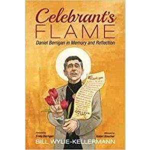 WYLIE-KELLERMAN, BILL Celebrant's Flame: Daniel Berrigan in Memory and Reflection by BILL WYLIE-KELLERMANN