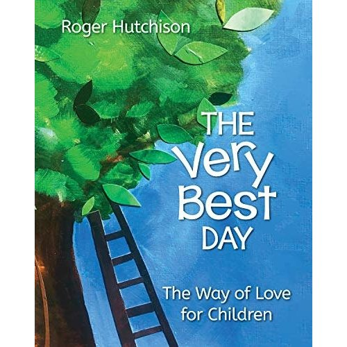 HUTCHISON, ROGER THE VERY BEST DAY: The Way of Love for Children by ROGER HUTCHISON