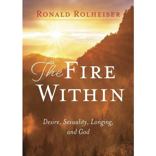 ROLHEISER, RONALD THE FIRE WITHIN by Ronald Rolheiser