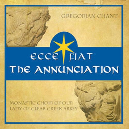 CD ECCE FIAT THE ANNUNCIATION by Clear Creek Abbey Monastic Choir