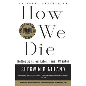 NULAND, SHERWIN HOW WE DIE: Refections on Life's Final Chapter by SHERWIN B. NULAND