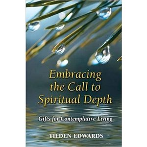 EDWARDS, TILDEN Embracing the Call to Spiritual Depth: Gifts for Contemplative Living by TILDEN EDWARDS