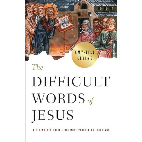 LEVINE, AMY-JILL The Difficult Words Of Jesus: A Beginner'S Guide To His Most Perplexing Teachings by Amy-Jill Levine
