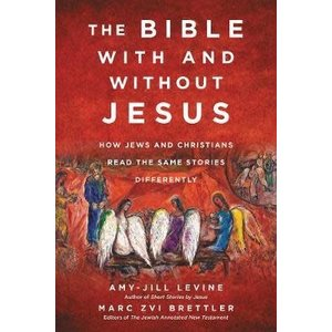 LEVINE AMY-JILL The Bible With and Without Jesus : How Jews and Christians Read the Same Stories Different by Amy-Jill Levine and Marc Zvi Brettler