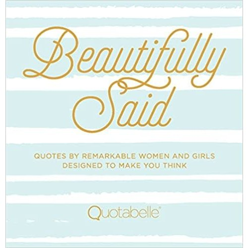 WEGER, PAULINE and WILLIAMSON, ALICIA BEAUTIFULLY SAID: Quotes by remarkable women and girls by PAULINE WEGER  and  ALICIA WILLIAMSON