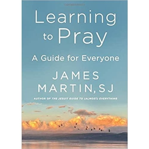 MARTIN, JAMES LEARNING TO PRAY: A Guide for Everyone by JAMES MARTIN