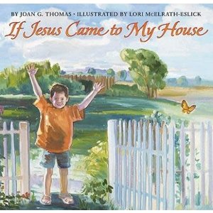 THOMAS, JOAN IF JESUS CAME TO MY HOUSE by JOAN THOMAS
