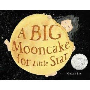 LIN, GRACE BIG MOONCAKE FOR LITTLE STAR by GRACE LIN