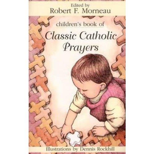 MORNEAU, ROBERT F. CHILDREN'S BOOK OF CLASSIC CATHOLIC PRAYERS by ROBERT F. MORNEAU