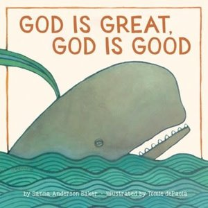 BAKER, SANNA ANDERSON God Is Great, God Is Good by SANNA ANDERSON BAKER