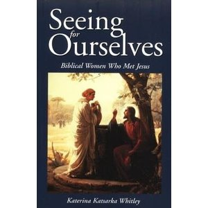 WHITLEY, KATERINA SEEING FOR OURSELVES: BIBLICAL WOMEN WHO MET JESUS