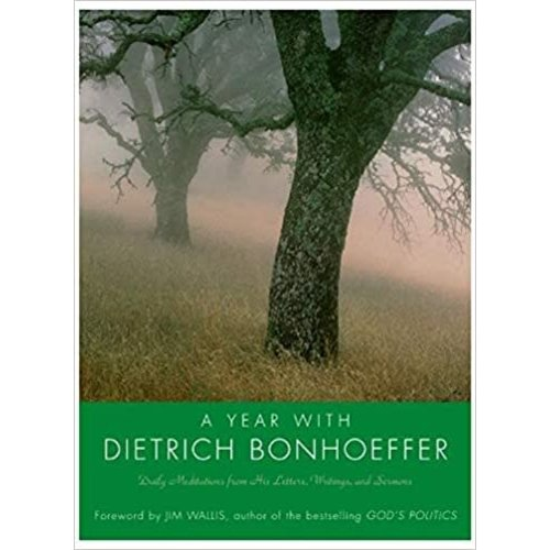 BONHOEFFER, DIETRICH YEAR WITH DIETRICH BONHOEFFER: DAILY MEDITATIONS FROM HIS LETTERS, WRITINGS AND SERMONS