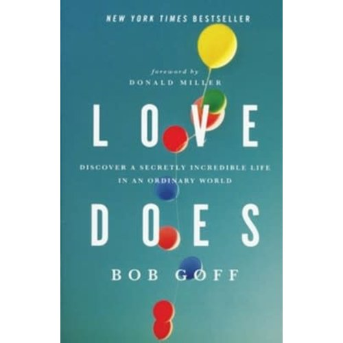 GOFF Love Does: Discover a Secretly Incredible Life in an Ordinary World by BOB GOFF