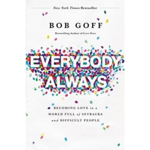 GOFF, BOB Everybody, Always: Becoming Love in a World Full of Setbacks and Difficult People by BOB GOFF