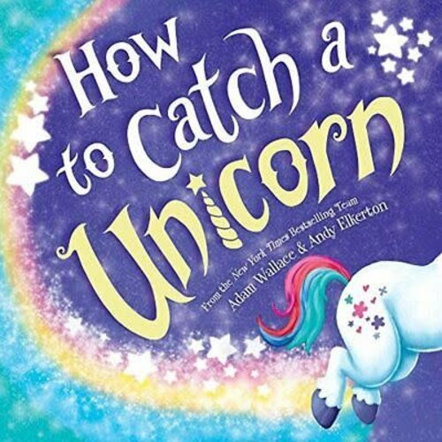 WALLACE, ADAM How to Catch a Unicorn by ADAM WALLACE