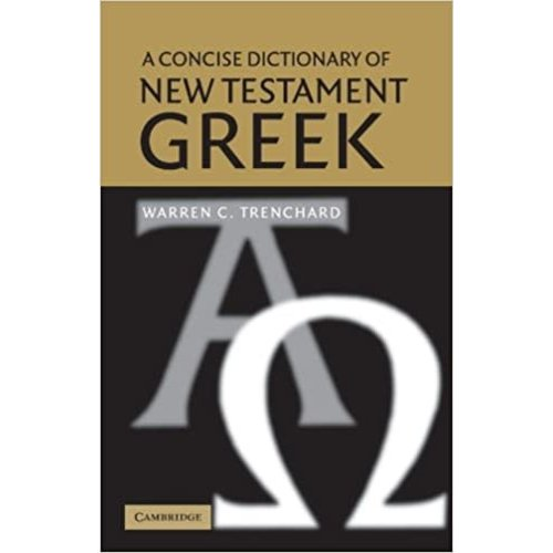 TRENCHARD, WARREN C. A Concise Dictionary of New Testament Greek by WARREN C. TRENCHARD