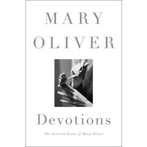 OLIVER, MARY DEVOTIONS: THE SELECTED POEMS OF MARY OLIVER