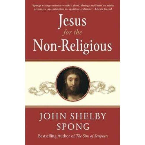 SPONG, JOHN SHELBY JESUS FOR THE NON-RELIGIOUS by JOHN SHELBY SPONG