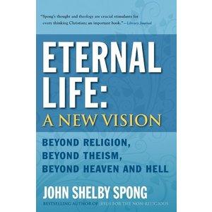SPONG, JOHN SHELBY ETERNAL LIFE: A NEW VISION by JOHN SHELBY SPONG
