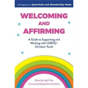 Welcoming and Affirming: A Guide to Supporting and Working with LGBTQ+ Christian Youth by LEIGH FINKE