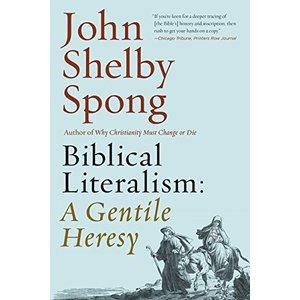 SPONG, JOHN SHELBY BIBLICAL LITERALISM: A GENTILE HERESY by JOHN SHELBY SPONG