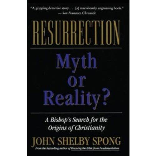 SPONG, JOHN SHELBY RESURRECTION: MYTH OR REALITY? by JOHN SHELBY SPONG