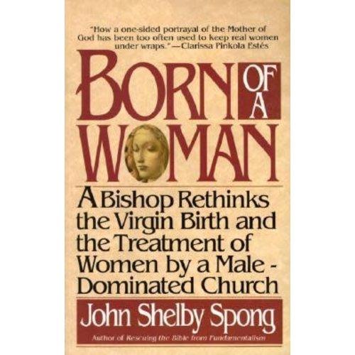 SPONG, JOHN SHELBY BORN OF A WOMAN by JOHN SHELBY SPONG