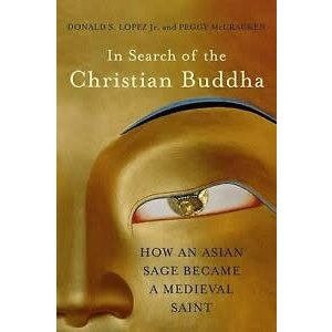 LOPEZ, DONALD S. JR. IN SEARCH OF THE CHRISTIAN BUDDHA by DONALD S. LOPEZ, JR.