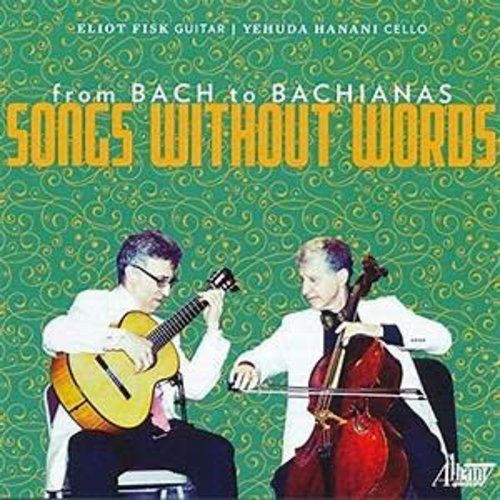 FROM BACH TO BACHIANAS: SONGS WITHOUT WORDS by FISK AND HANANI