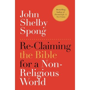 SPONG, JOHN SHELBY RECLAIMING THE BIBLE FOR A NON RELIGIOUS WORLD