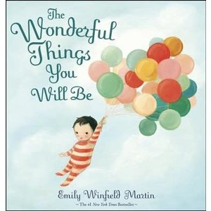 MARTIN, EMILY WINFIELD WONDERFUL THINGS YOU WILL BE by EMILY WINFIELD MARTIN