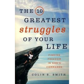 The 10 Greatest Struggles of Your Life (Colin Smith)