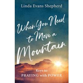 When You Need to Move a Mountain (Linda Evans Shepherd), Paperback