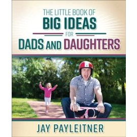 The Little Book of Big Ideas for Dads and Daughters (Jay Payleitner)