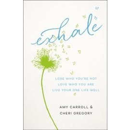 Exhale: Lose Who You're Not, Love Who You Are, Live Your One Life Well (Amy Carroll, Cheri Gregory), Paperback