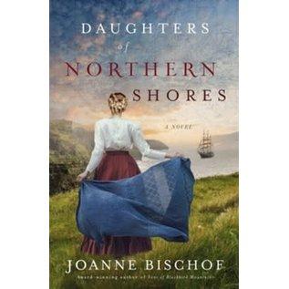 Blackbird Mountain Series #2: Daughters of Northern Shores (Joanne Bischof), Paperback