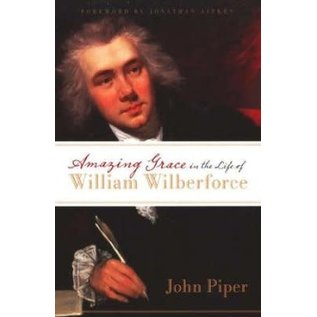 Amazing Grace in the Life of William Wilberforce (John Piper)