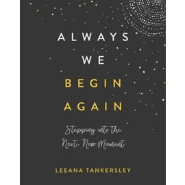 Always We Begin Again (Leeana Tankersley), Hardcover