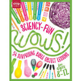 Sciency-Fun Wows!: 54 Surprising Bible Object Lessons