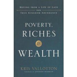 Poverty, Riches, & Wealth (Kris Vallotton), Paperback